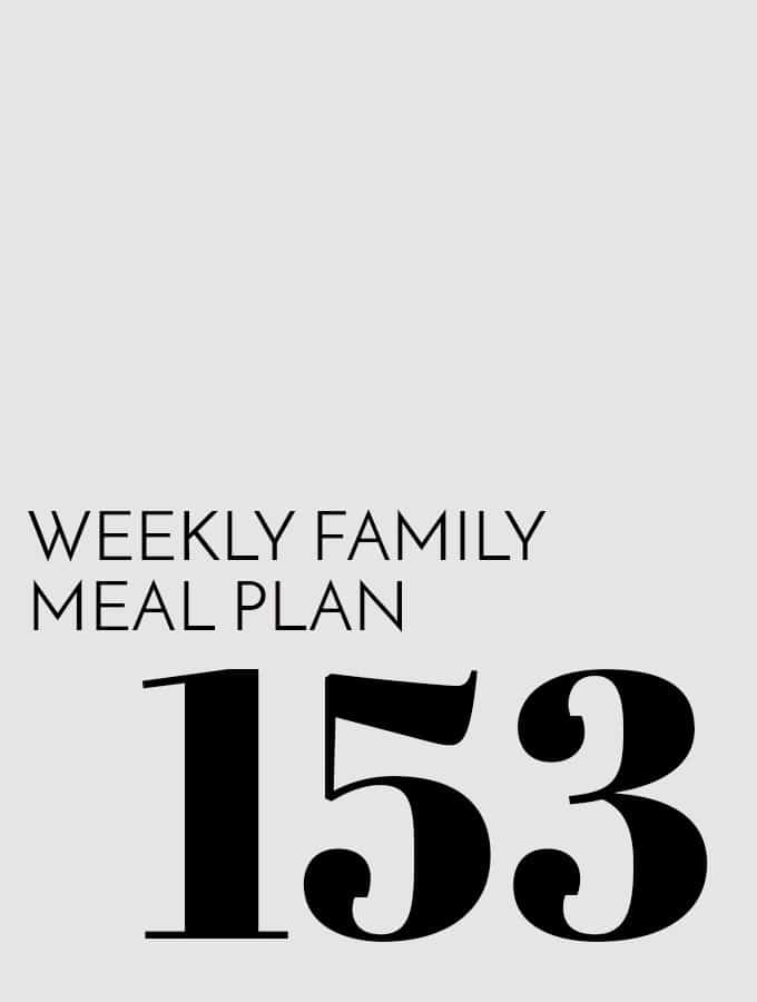 Weekly Family Meal Plan – Week 153