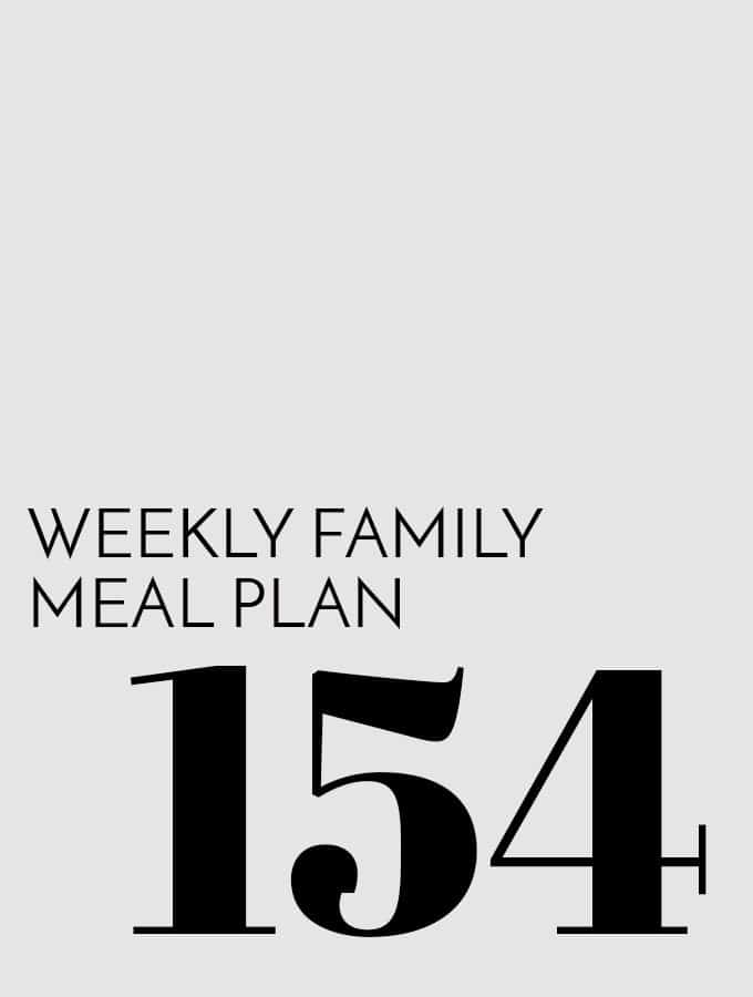 Weekly Family Meal Plan – Week 154