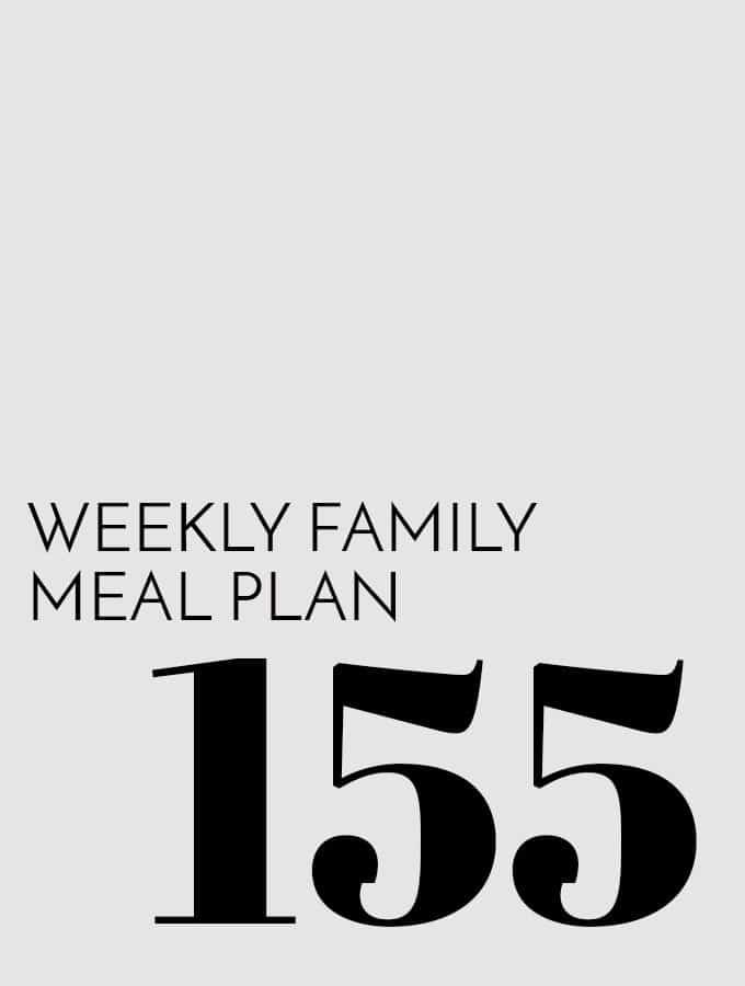 Weekly Family Meal Plan – Week 155