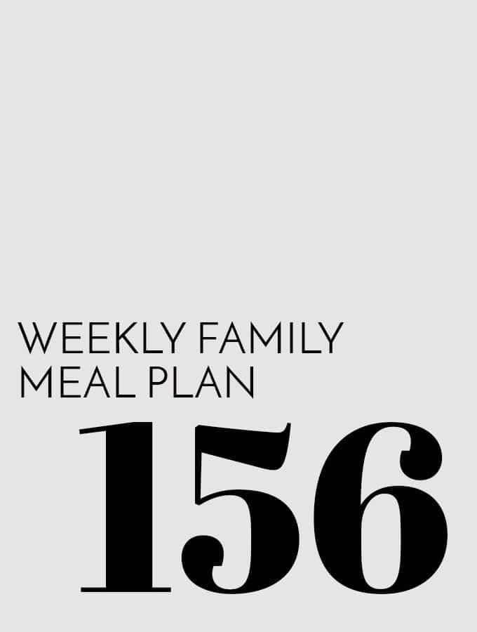 Weekly Family Meal Plan – Week 156