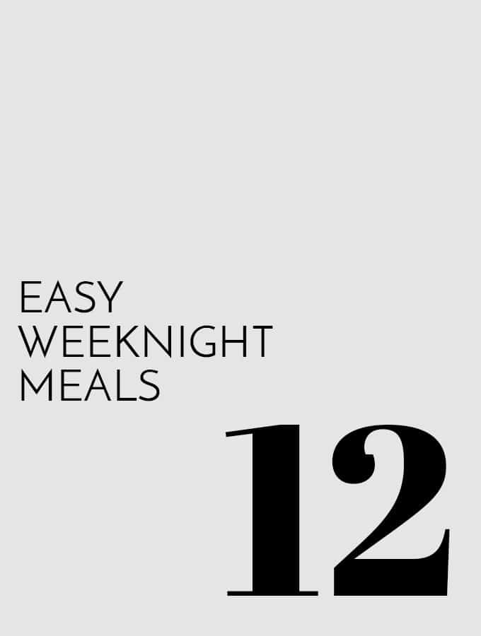 12 Easy Weeknight Meals