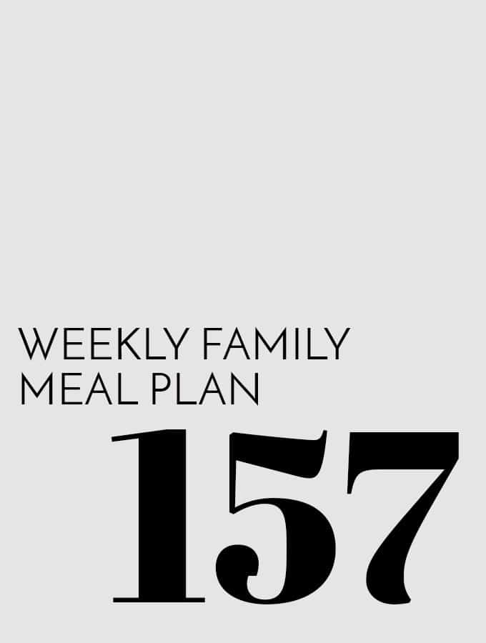 Weekly Family Meal Plan – Week 157