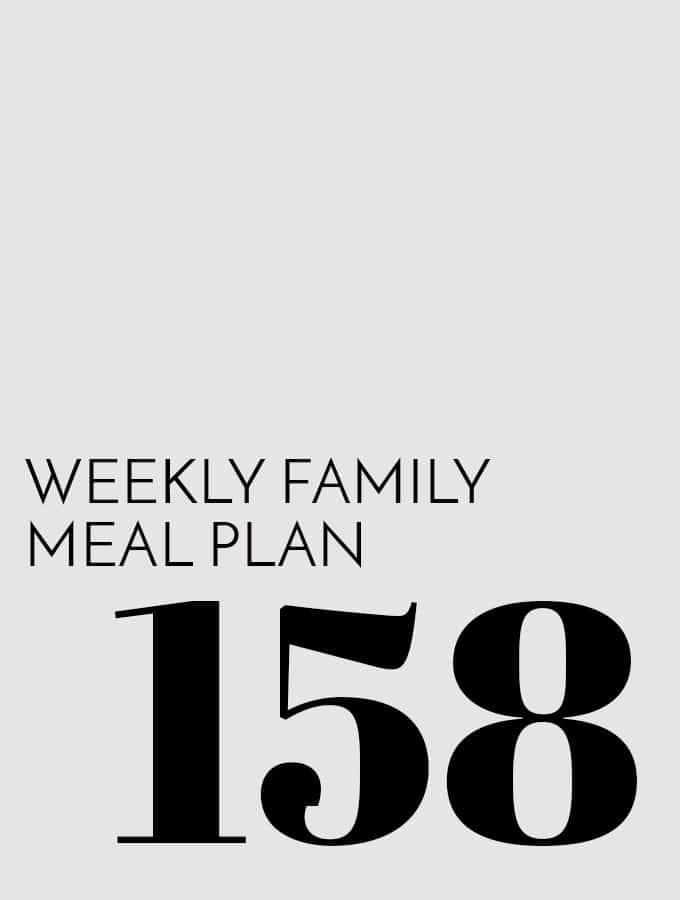 Weekly Family Meal Plan – Week 158