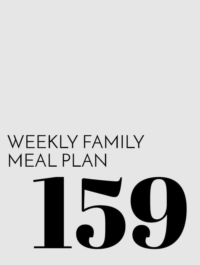 Weekly Family Meal Plan – Week 159