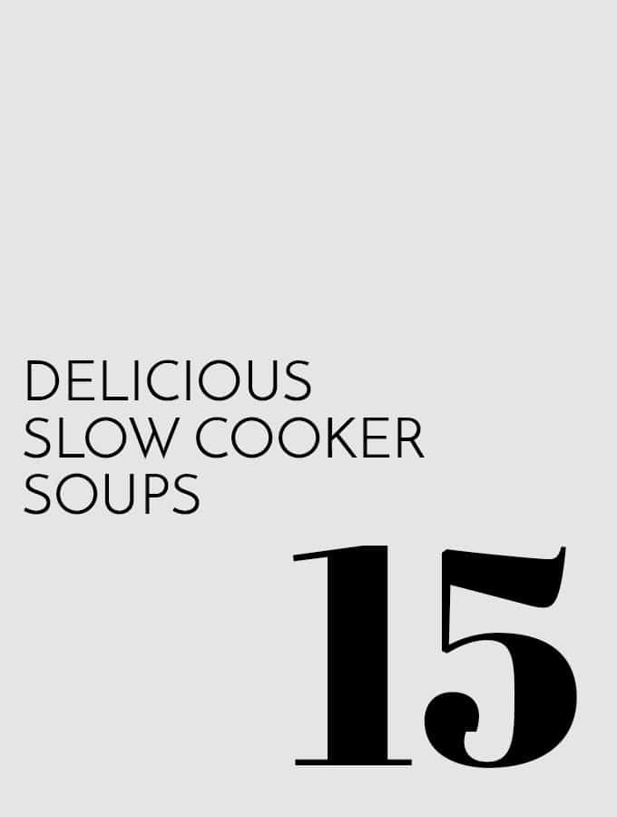 15 Delicious Slow Cooker Soups