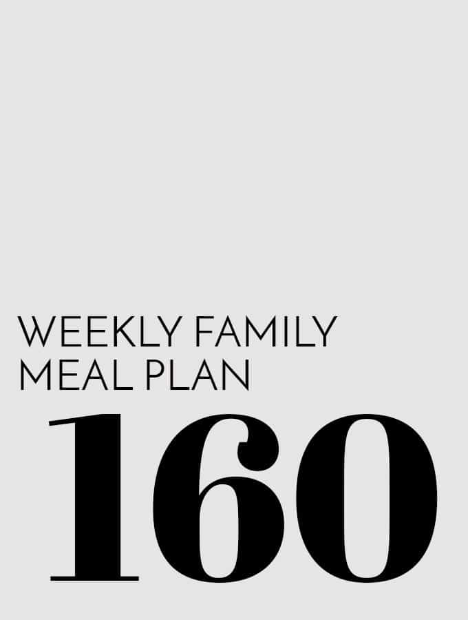 Weekly Family Meal Plan – Week 160