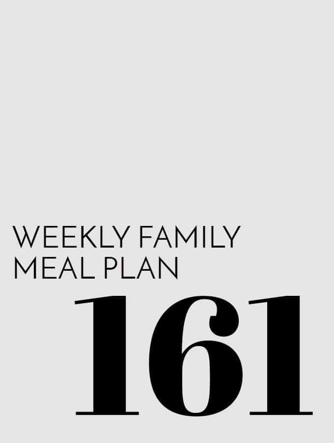 Weekly Family Meal Plan – Week 161