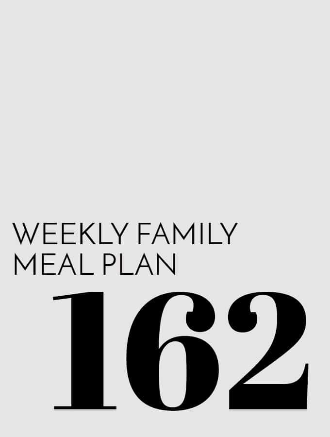 Weekly Family Meal Plan – Week 162