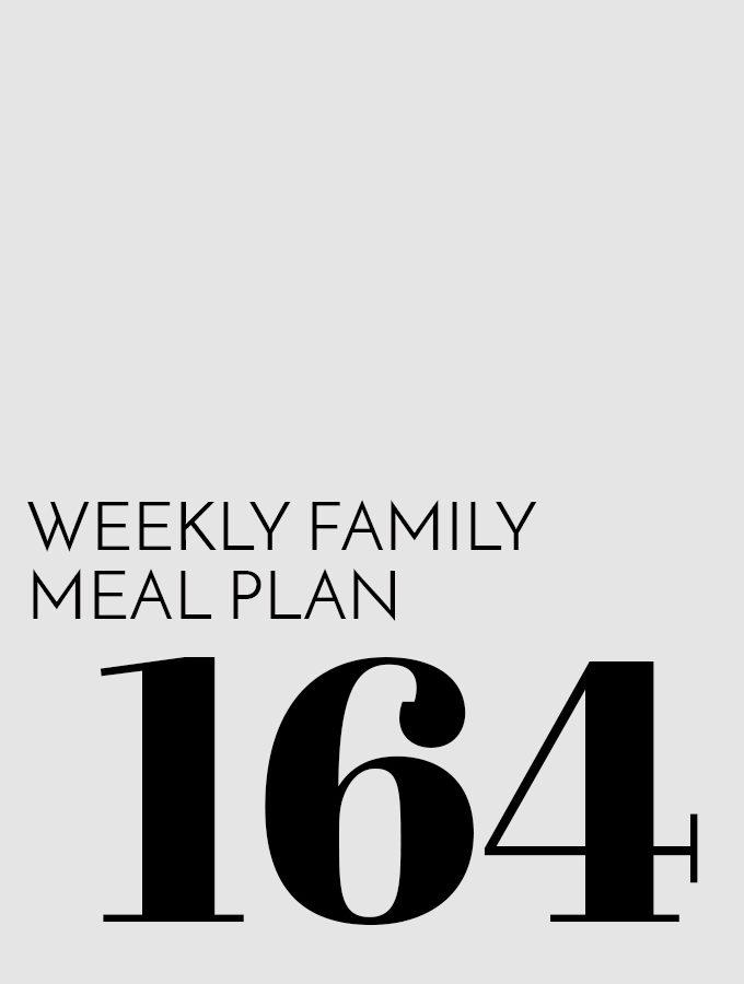 Weekly Family Meal Plan – Week 164