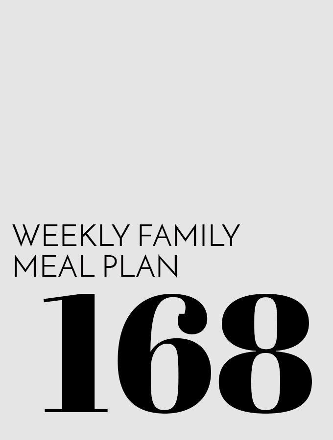 Weekly Family Meal Plan – Week 168
