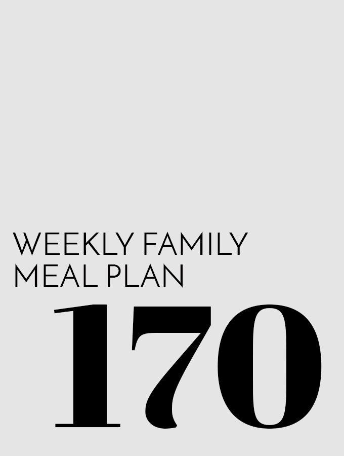 Weekly Family Meal Plan – Week 170