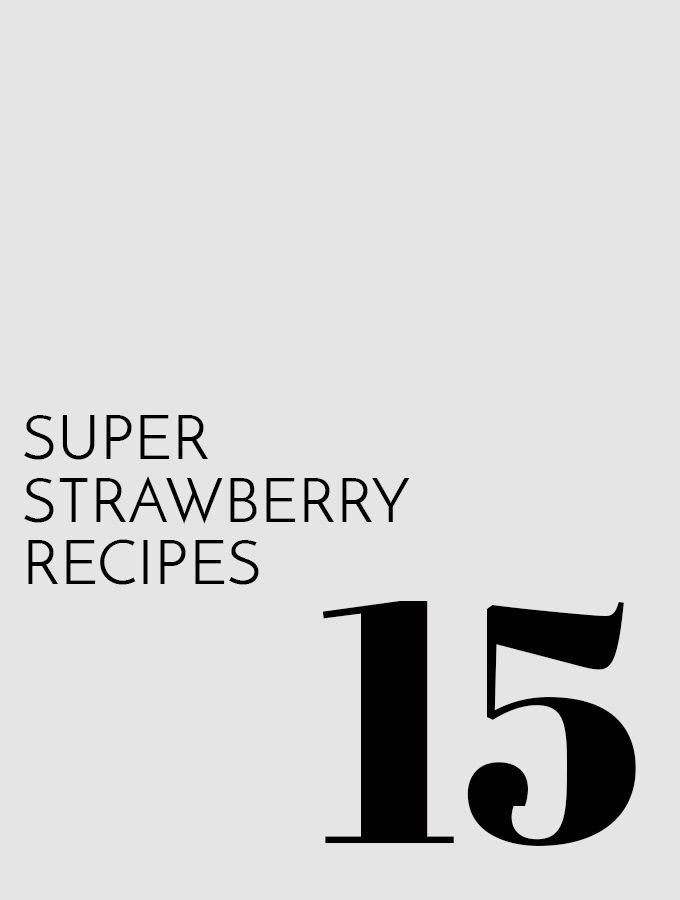 15 Super Strawberry Recipes