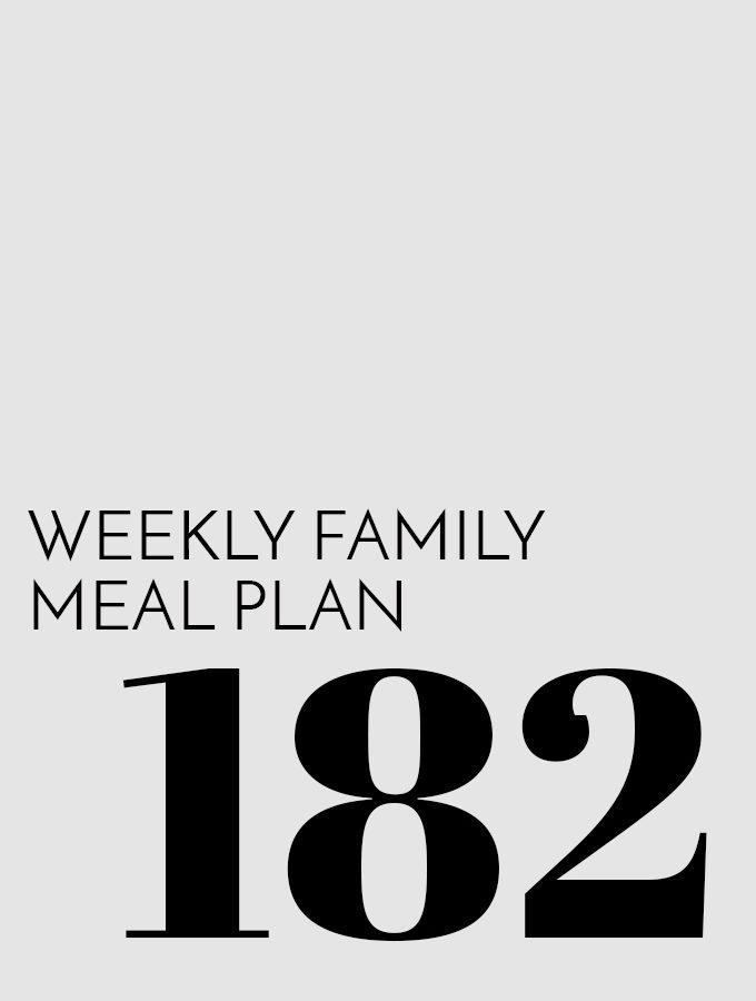 Weekly Family Meal Plan – Week 182
