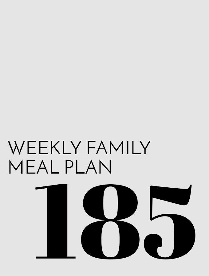 Weekly Family Meal Plan – Week 185